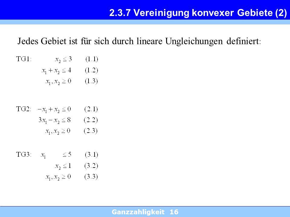 Ganzzahligkeit 16 2.3.7 Vereinigung konvexer Gebiete (2) Jedes Gebiet ist für sich durch lineare Ungleichungen definiert :