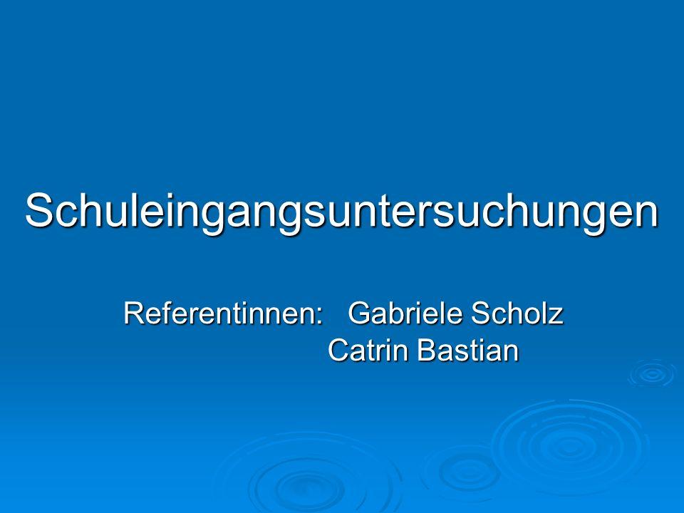 Schuleingangsuntersuchungen Referentinnen: Gabriele Scholz Catrin Bastian