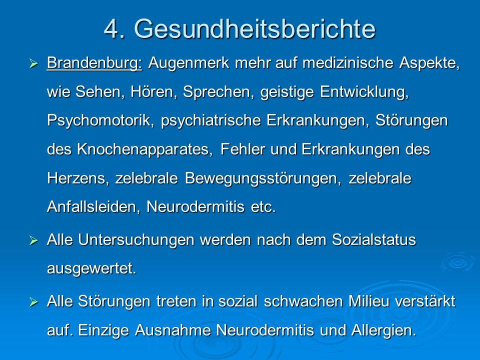 4. Gesundheitsberichte Brandenburg: Augenmerk mehr auf medizinische Aspekte, wie Sehen, Hören, Sprechen, geistige Entwicklung, Psychomotorik, psychiat