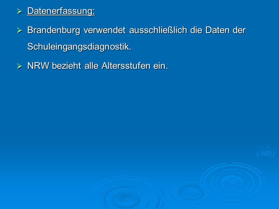 Datenerfassung: Datenerfassung: Brandenburg verwendet ausschließlich die Daten der Schuleingangsdiagnostik. Brandenburg verwendet ausschließlich die D