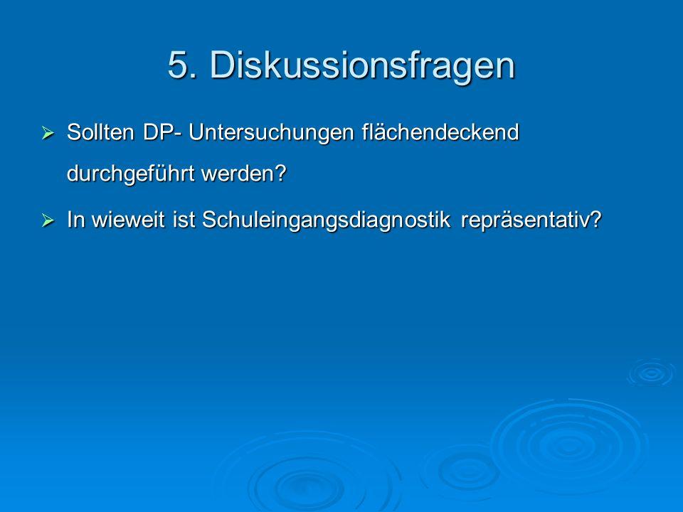 5. Diskussionsfragen Sollten DP- Untersuchungen flächendeckend durchgeführt werden? Sollten DP- Untersuchungen flächendeckend durchgeführt werden? In