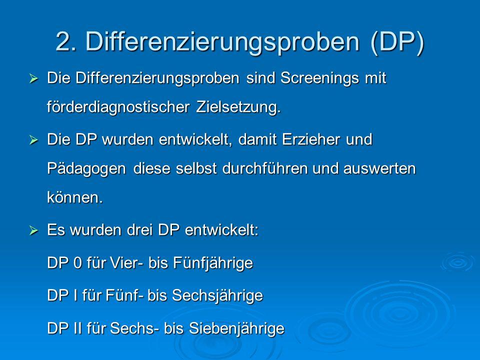 2. Differenzierungsproben (DP) Die Differenzierungsproben sind Screenings mit förderdiagnostischer Zielsetzung. Die Differenzierungsproben sind Screen