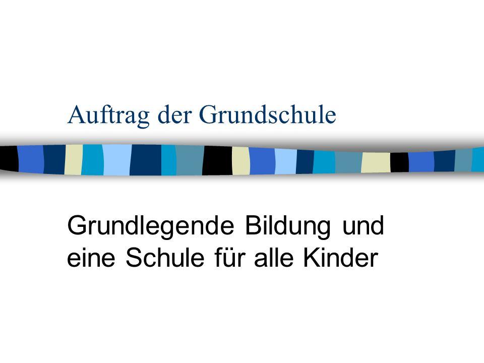 Auftrag der Grundschule Grundlegende Bildung und eine Schule für alle Kinder