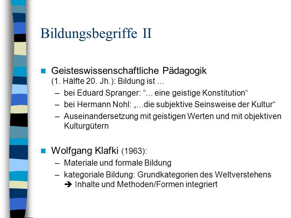 Bildungsbegriffe II Geisteswissenschaftliche Pädagogik (1. Hälfte 20. Jh.): Bildung ist... –bei Eduard Spranger:... eine geistige Konstitution –bei He