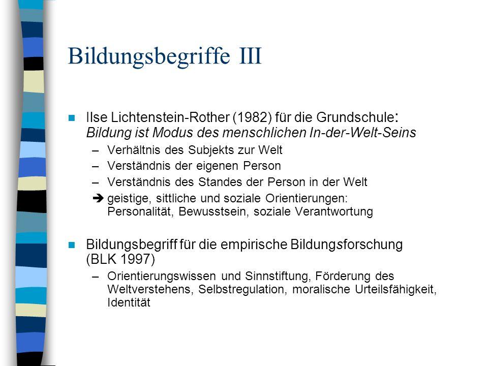 Bildungsbegriffe III Ilse Lichtenstein-Rother (1982) für die Grundschule : Bildung ist Modus des menschlichen In-der-Welt-Seins –Verhältnis des Subjek