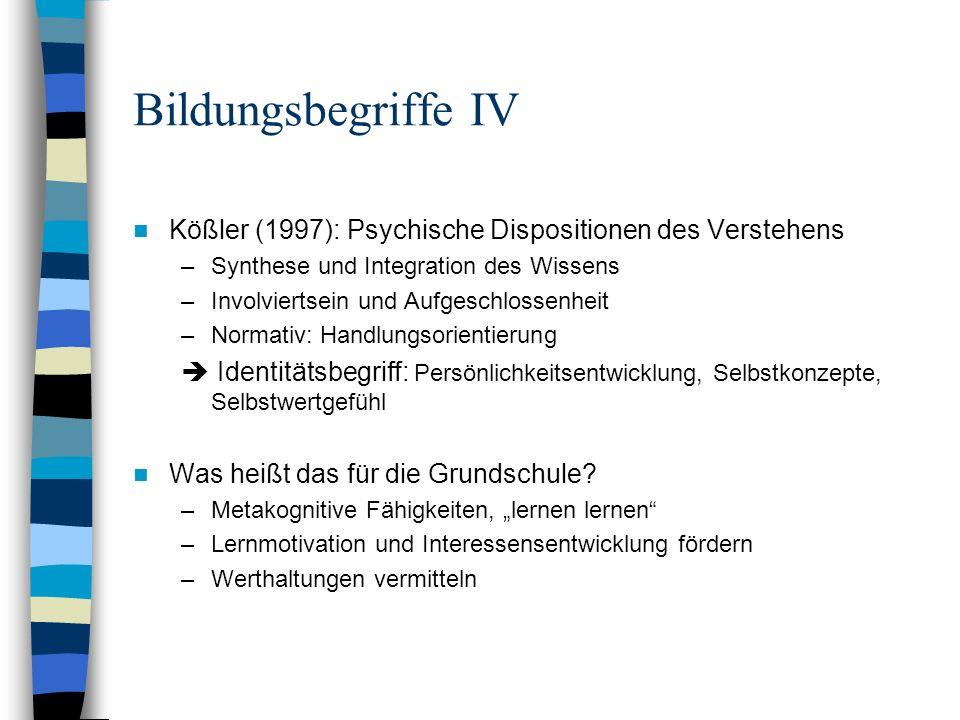 Bildungsbegriffe IV Kößler (1997): Psychische Dispositionen des Verstehens –Synthese und Integration des Wissens –Involviertsein und Aufgeschlossenhei