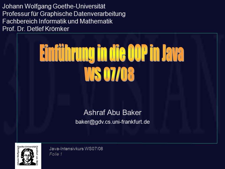 Java-Intensivkurs WS07/08 Folie 22 HashCode Ein HashCode ist: Ein Integerwert Repräsentiert die Eindeutigkeit eines Objektes Zwei Objekte, die gemäß der equals()-Methoden gleich sind, müssen den gleichen HashCode haben Wird verwendet in den Collections (Datenstruktren), die hashbasiert sind