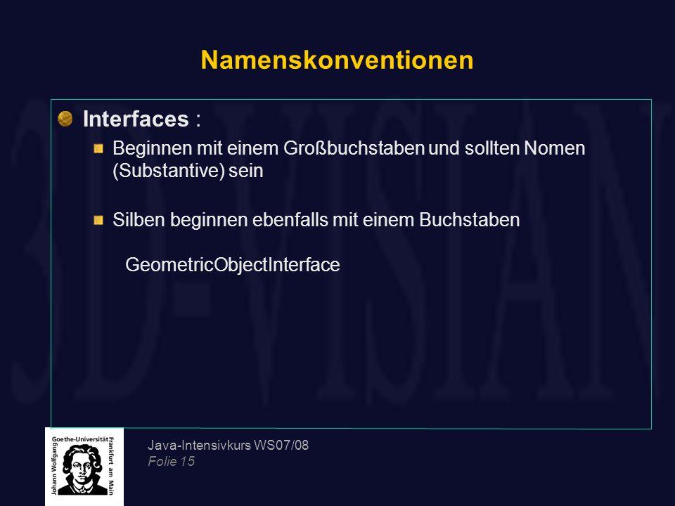Java-Intensivkurs WS07/08 Folie 15 Namenskonventionen Interfaces : Beginnen mit einem Großbuchstaben und sollten Nomen (Substantive) sein Silben begin