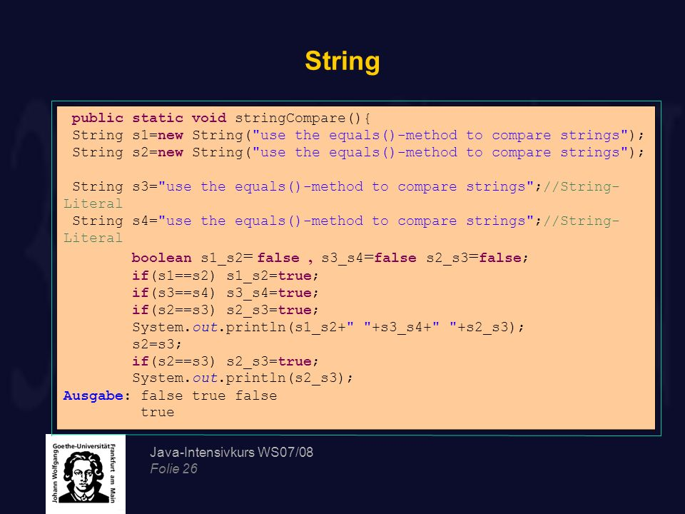 Java-Intensivkurs WS07/08 Folie 26 String public static void stringCompare(){ String s1=new String(