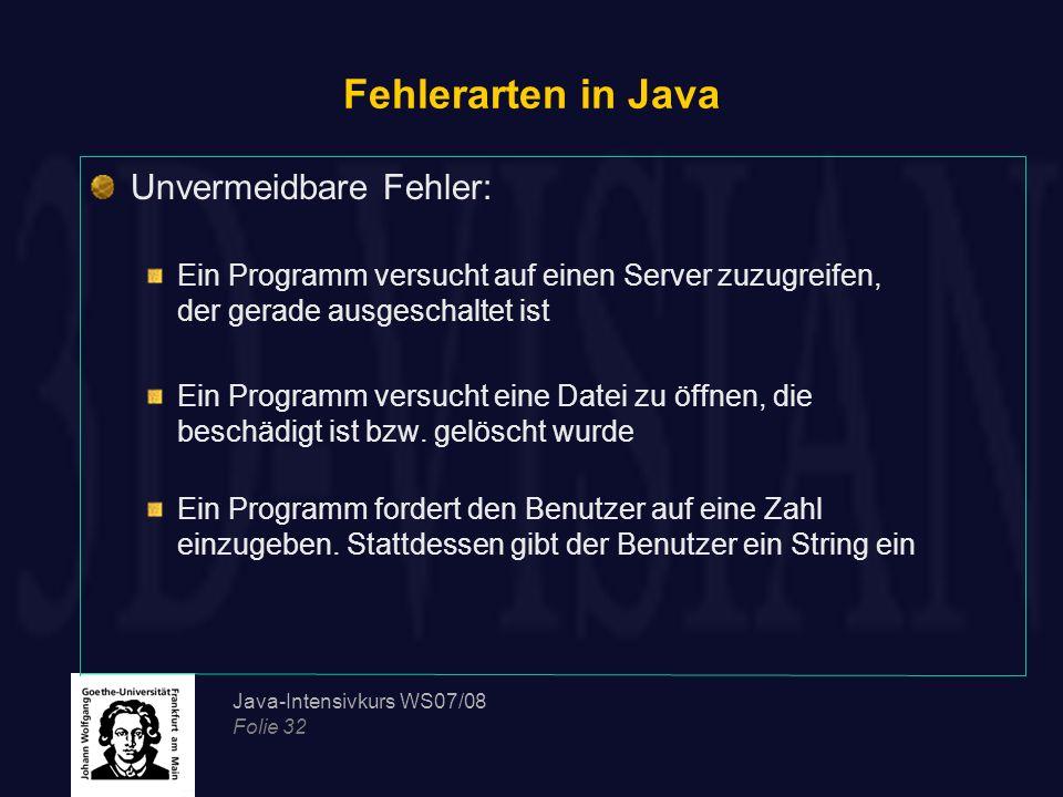 Java-Intensivkurs WS07/08 Folie 32 Fehlerarten in Java Unvermeidbare Fehler: Ein Programm versucht auf einen Server zuzugreifen, der gerade ausgeschal
