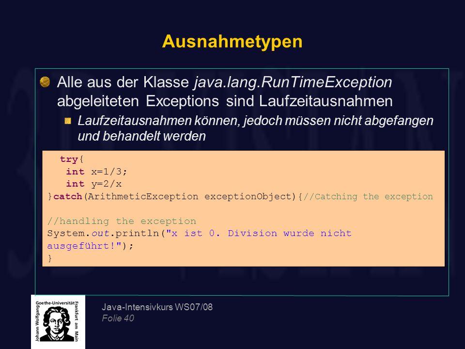 Java-Intensivkurs WS07/08 Folie 40 Ausnahmetypen Alle aus der Klasse java.lang.RunTimeException abgeleiteten Exceptions sind Laufzeitausnahmen Laufzei