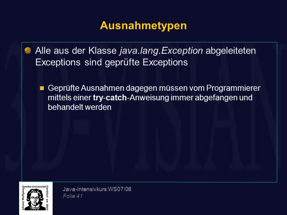Java-Intensivkurs WS07/08 Folie 41 Ausnahmetypen Alle aus der Klasse java.lang.Exception abgeleiteten Exceptions sind geprüfte Exceptions Geprüfte Aus