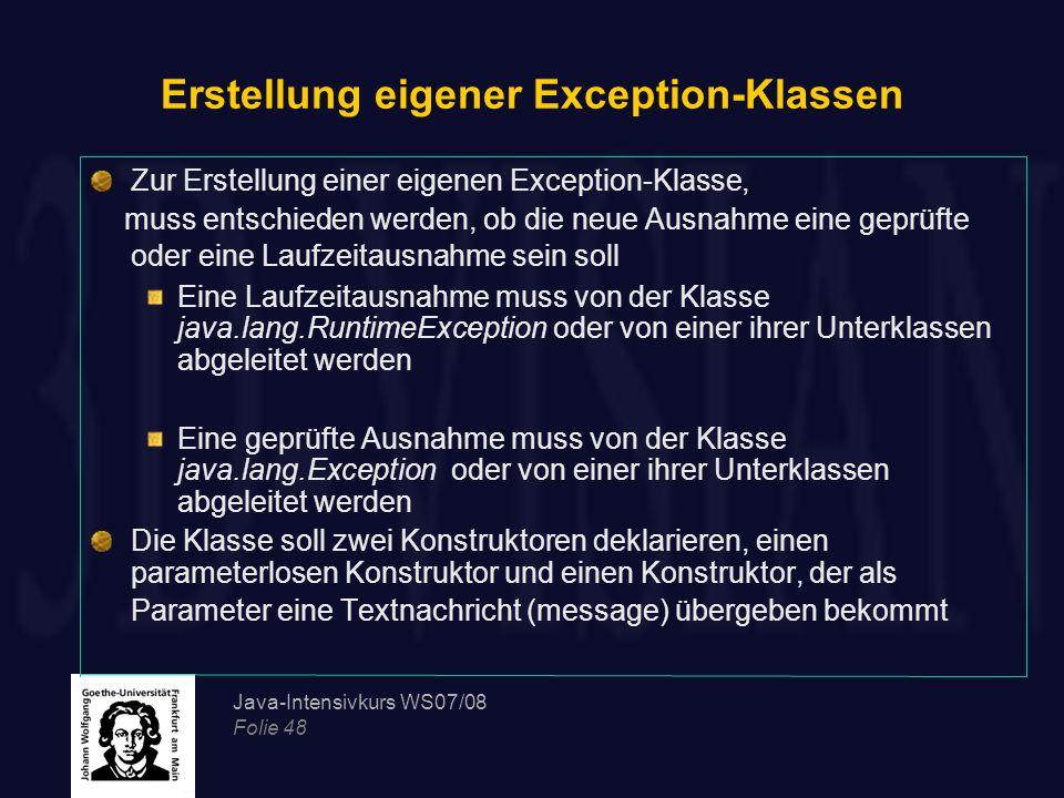 Java-Intensivkurs WS07/08 Folie 48 Erstellung eigener Exception-Klassen Zur Erstellung einer eigenen Exception-Klasse, muss entschieden werden, ob die