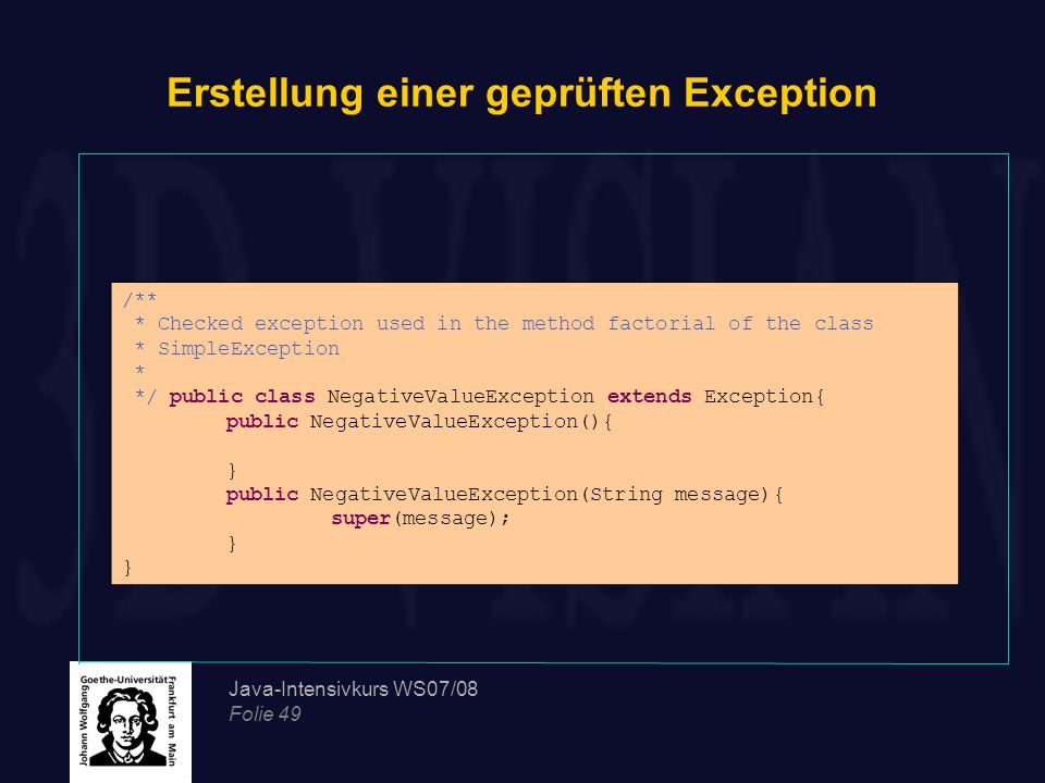 Java-Intensivkurs WS07/08 Folie 49 Erstellung einer geprüften Exception /** * Checked exception used in the method factorial of the class * SimpleExce