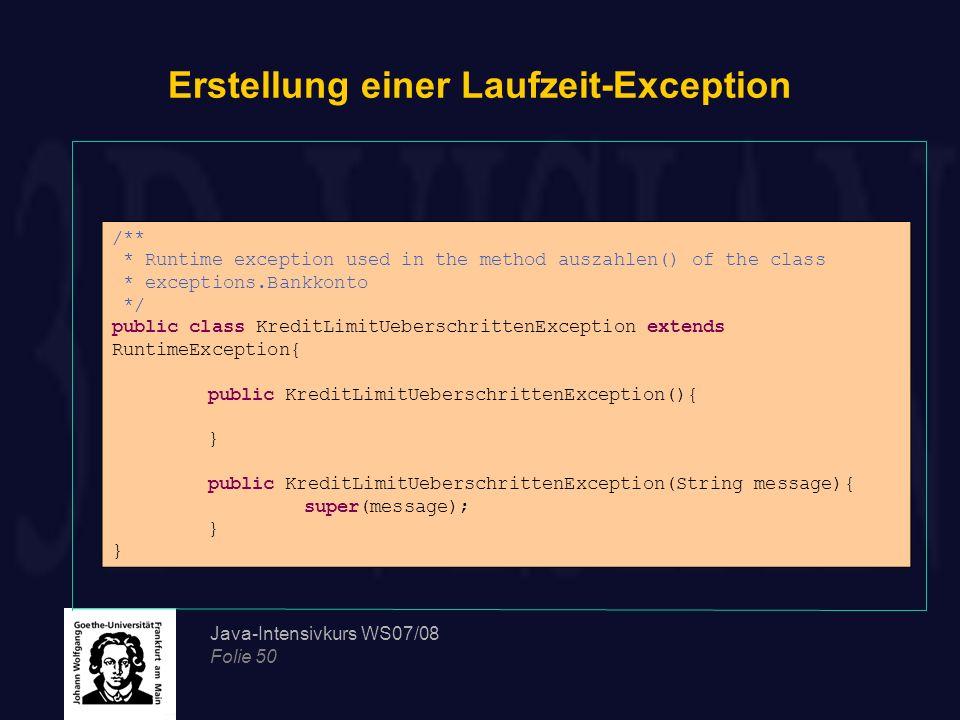 Java-Intensivkurs WS07/08 Folie 50 Erstellung einer Laufzeit-Exception /** * Runtime exception used in the method auszahlen() of the class * exception