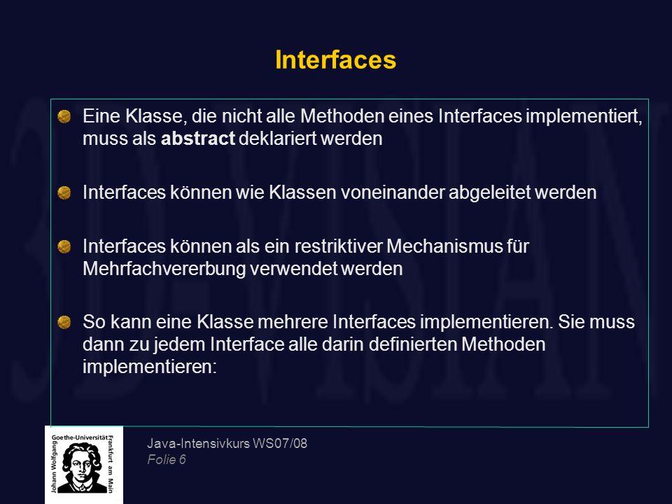 Java-Intensivkurs WS07/08 Folie 6 Interfaces Eine Klasse, die nicht alle Methoden eines Interfaces implementiert, muss als abstract deklariert werden