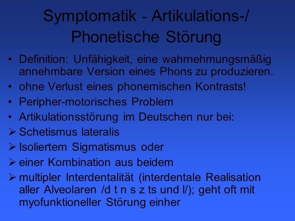 Symptomatik - Verzögerte Phonologische Entwicklung Definition: Die produzierten phonologischen Prozesse entsprechen der physiologischen Entwicklung, wobei ein Prozess untypisch für das Alter des Kindes ist.