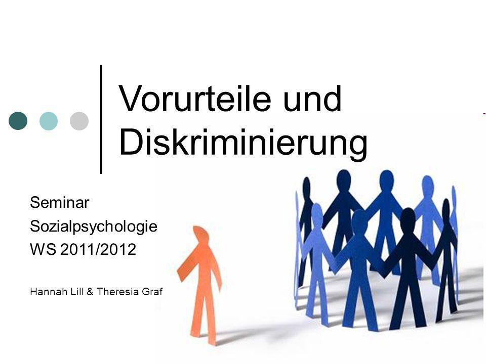 Vorurteile und Diskriminierung Seminar Sozialpsychologie WS 2011/2012 Hannah Lill & Theresia Graf