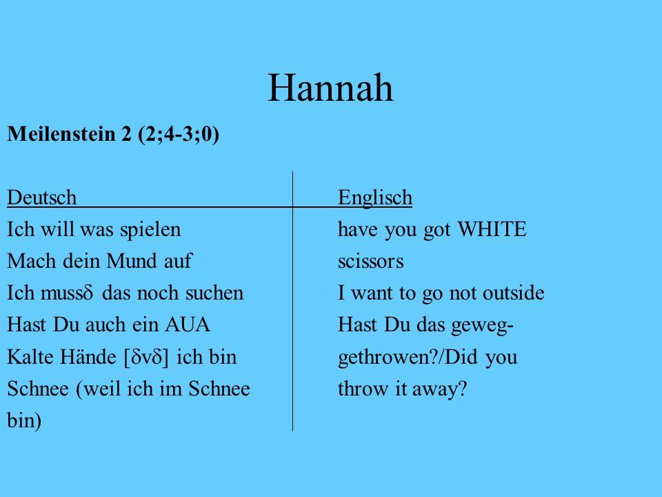 Hannah Meilenstein 1 (2-2;3) DeutschEnglisch Mama schuh probierenMAma spit it out Mit die BÄR guckenwant to play Ma d s (Was macht das?) Im hanging/ d