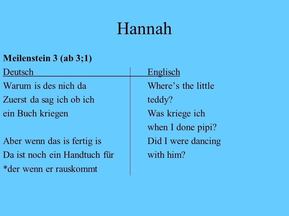 Hannah Meilenstein 2 (2;4-3;0) DeutschEnglisch Ich will was spielenhave you got WHITE Mach dein Mund aufscissors Ich muss das noch suchenI want to go