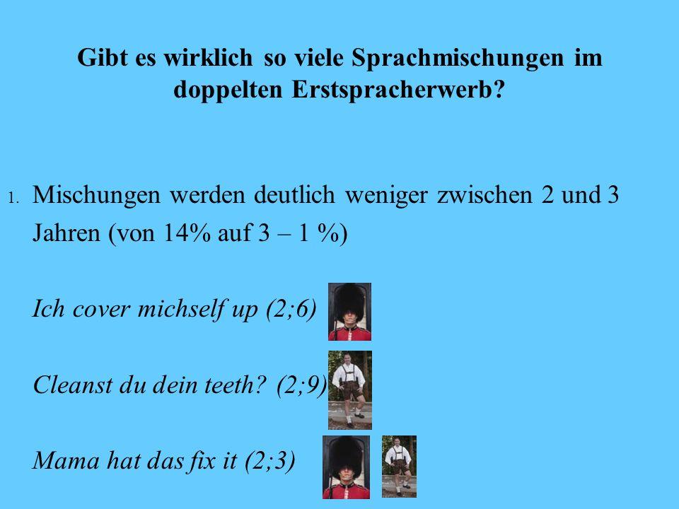 Sprachwechsel (code switching) Bis ca. 2;8 Jahre: fast nur Deutsch 2;9 Jahre: Vater und Mutter anwesend: mehr Englisch als Deutsch (57%/30%) kurz dara