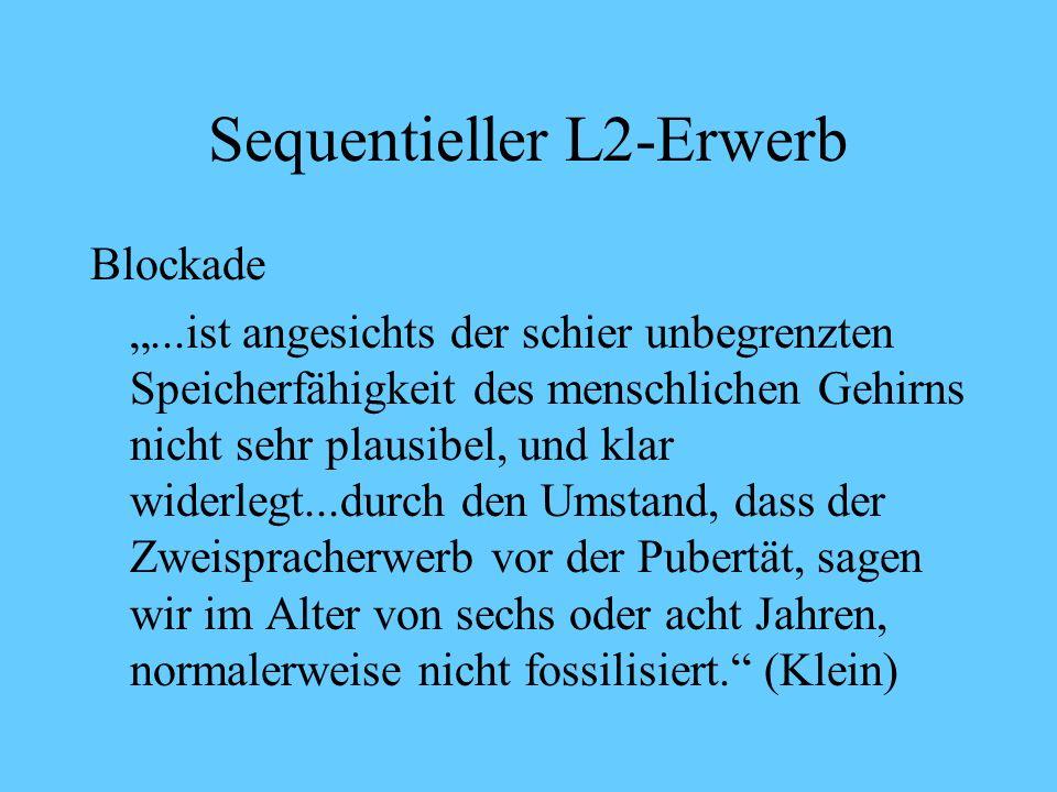 Sequentieller L2-Erwerb Gründe für unterschiedlichen Lernerfolg bei Kindern und Erwachsenen (Fossilisierung) Zwei Vorurteile 1.Muttersprache blockiert L2-Erwerb 2.Alter