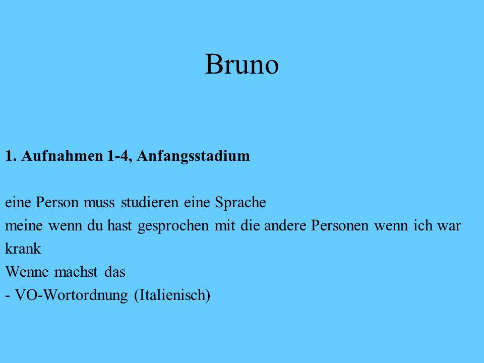 Bruno Aber ich brauch vergessen meine Sprache für Lernen die Deutsch Ungesteuerter Deutscherwerb von Bruno, Alter 16 J, 14tägige Aufnahmen über einen Zeitraum von 2 ½ Jahren Bruno: ich nicht erinn – ich mich nicht erinnern die Worte gleich, hahaha, ist schon falsch Interviewer: aber erinnern ist gut hast du dir gut gemerkt Bruno: und dann ich mich erinner nicht iste korrekt Interviewer: fast ne.