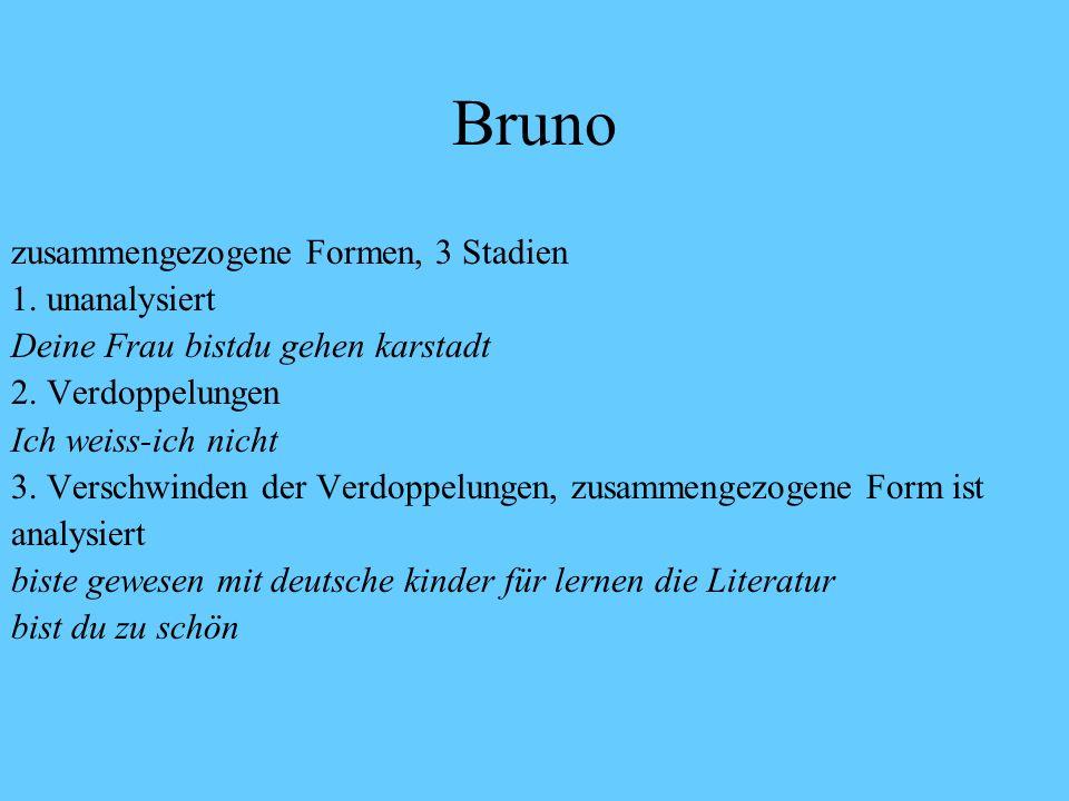 Bruno Aufnahmen 6-11: altes und neues Muster gleichzeitig Ich habe da alle meine Schule gemacht Isch habe gehabet keine Lust Ich musse sache ein was I