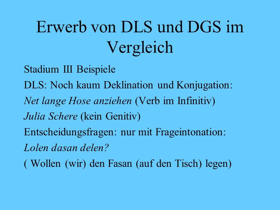Erwerb von DLS und DGS im Vergleich Stadium III: Ab 18 Monate Beginn des syntaktischen Prinzips (syntaktisch) DLS / DGS: 2-3 Wortäußerungen