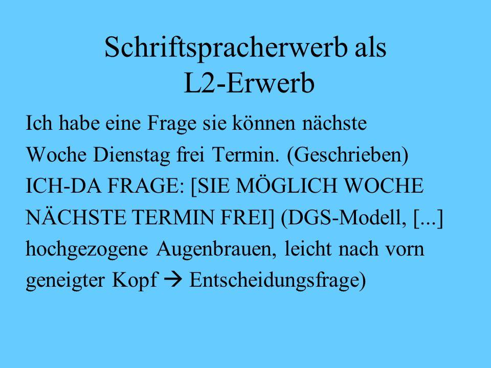 Schriftspracherwerb als L2-Erwerb Wir mit Tüte spielen. (Geschrieben) WIR TÜTE SPIELEN (DGS-Modell) Nach 7 Monaten Deutsch- ????? Unterricht. Seine Ha