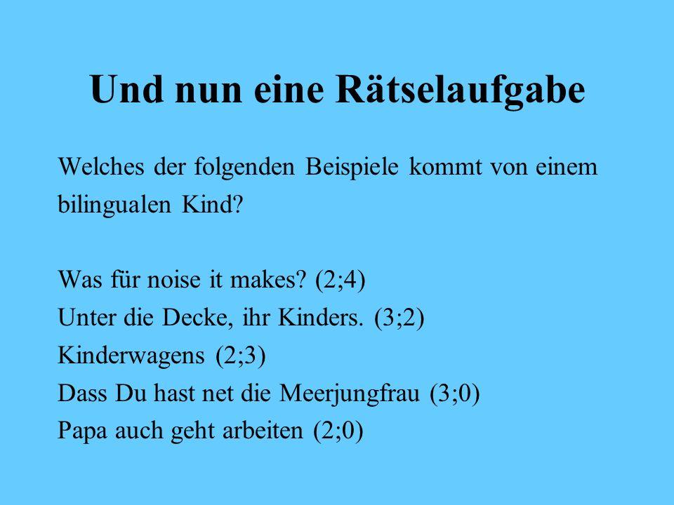 Sprachwechsel (code switching) Hannah ist 2 Jahre alt (Mutter Englisch, Vater Deutsch) M: What are you doing.