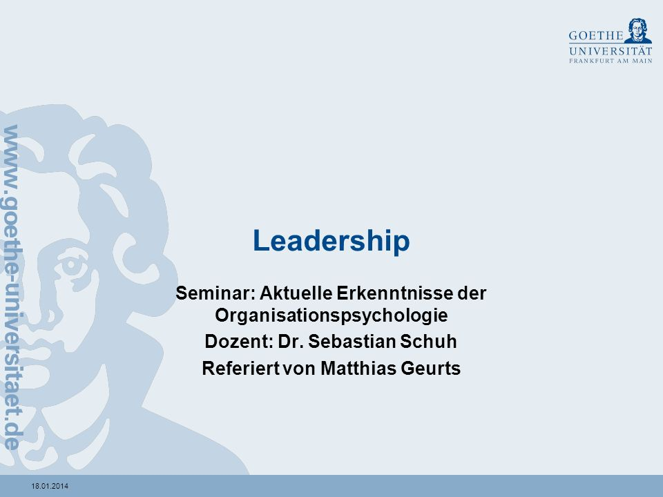 18.01.2014 Leadership Seminar: Aktuelle Erkenntnisse der Organisationspsychologie Dozent: Dr.