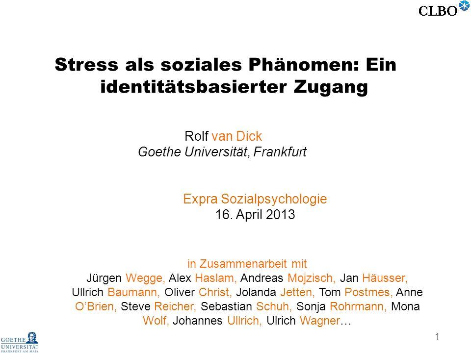 1 Stress als soziales Phänomen: Ein identitätsbasierter Zugang Rolf van Dick Goethe Universität, Frankfurt Expra Sozialpsychologie 16. April 2013 in Z