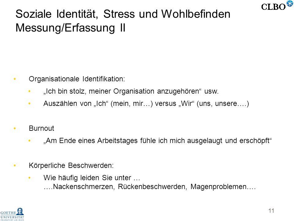 11 Organisationale Identifikation: Ich bin stolz, meiner Organisation anzugehören usw. Auszählen von Ich (mein, mir…) versus Wir (uns, unsere….) Burno