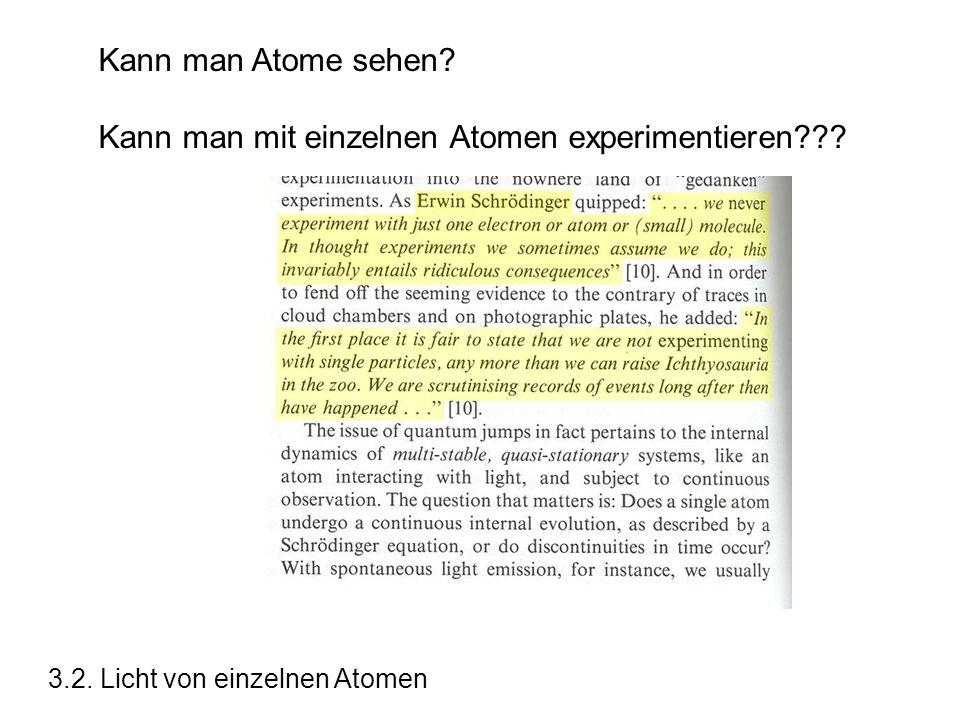Kann man Atome sehen? Kann man mit einzelnen Atomen experimentieren??? 3.2. Licht von einzelnen Atomen