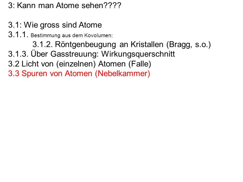 3: Kann man Atome sehen???? 3.1: Wie gross sind Atome 3.1.1. Bestimmung aus dem Kovolumen: 3.1.2. Röntgenbeugung an Kristallen (Bragg, s.o.) 3.1.3. Üb