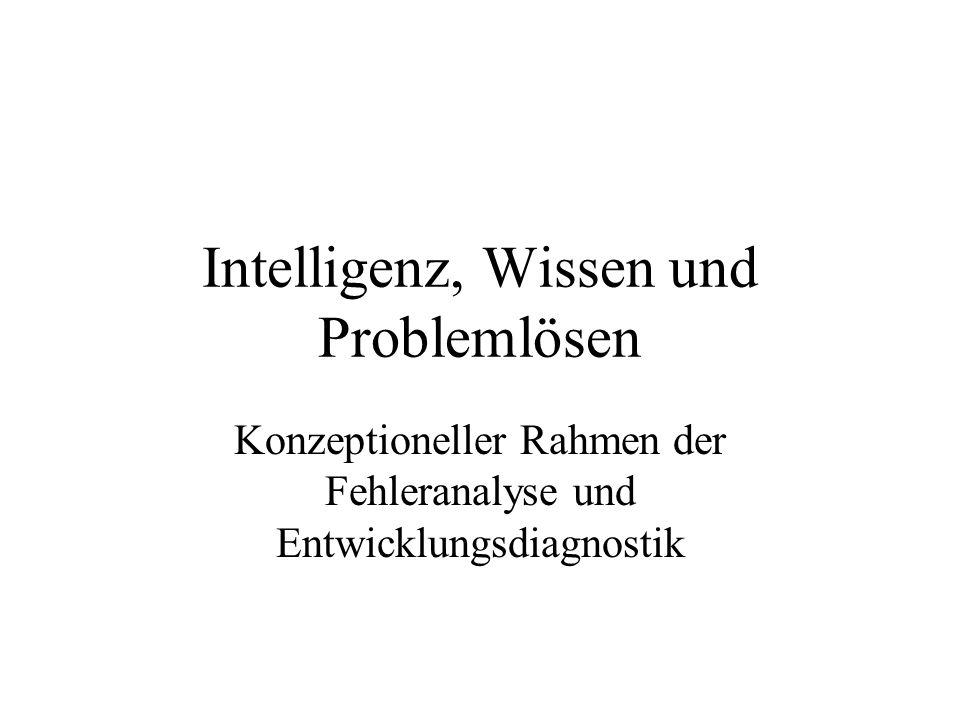 Intelligenz, Wissen und Problemlösen Konzeptioneller Rahmen der Fehleranalyse und Entwicklungsdiagnostik