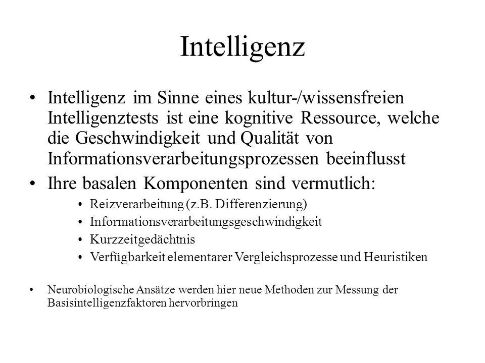 Intelligenz Intelligenz im Sinne eines kultur-/wissensfreien Intelligenztests ist eine kognitive Ressource, welche die Geschwindigkeit und Qualität vo