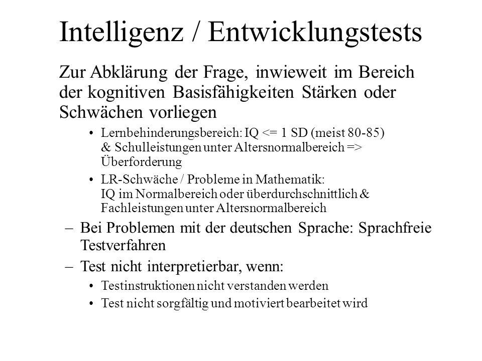 Intelligenz / Entwicklungstests Zur Abklärung der Frage, inwieweit im Bereich der kognitiven Basisfähigkeiten Stärken oder Schwächen vorliegen Lernbeh