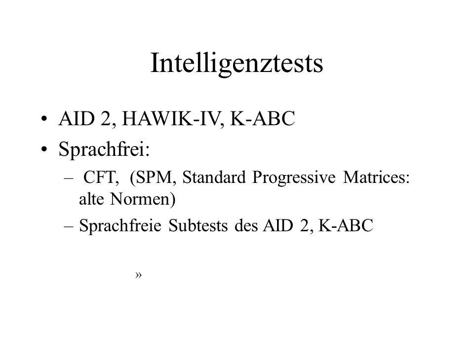 Intelligenztests AID 2, HAWIK-IV, K-ABC Sprachfrei: – CFT, (SPM, Standard Progressive Matrices: alte Normen) –Sprachfreie Subtests des AID 2, K-ABC »