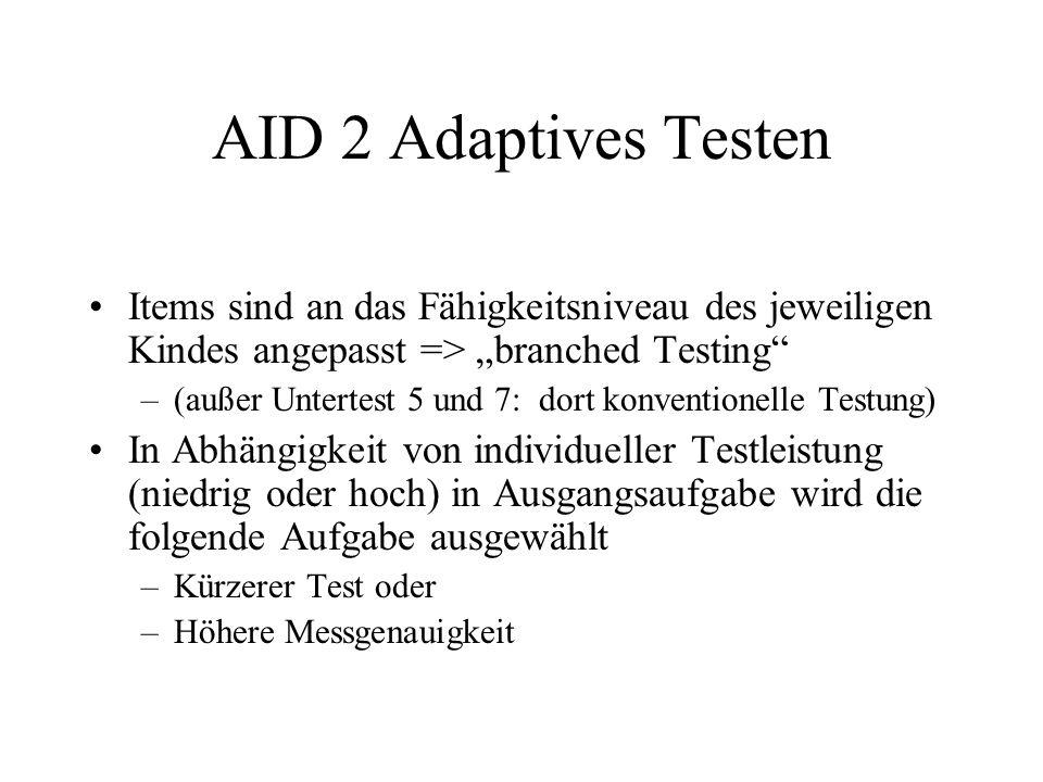 AID 2 Adaptives Testen Items sind an das Fähigkeitsniveau des jeweiligen Kindes angepasst => branched Testing –(außer Untertest 5 und 7: dort konventi