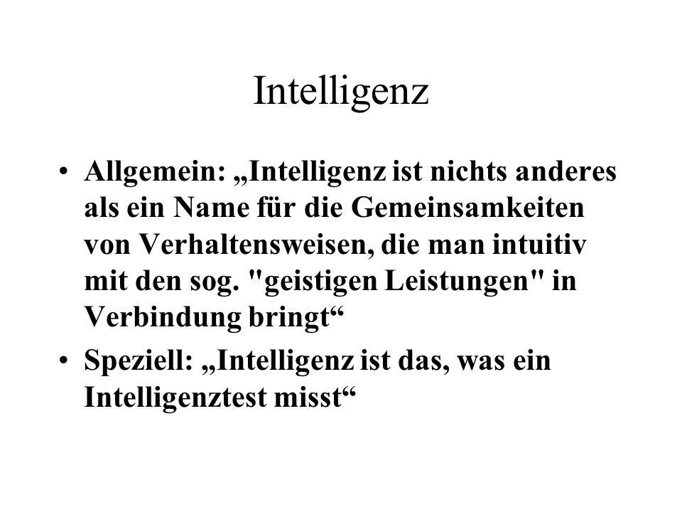 Intelligenz Allgemein: Intelligenz ist nichts anderes als ein Name für die Gemeinsamkeiten von Verhaltensweisen, die man intuitiv mit den sog.