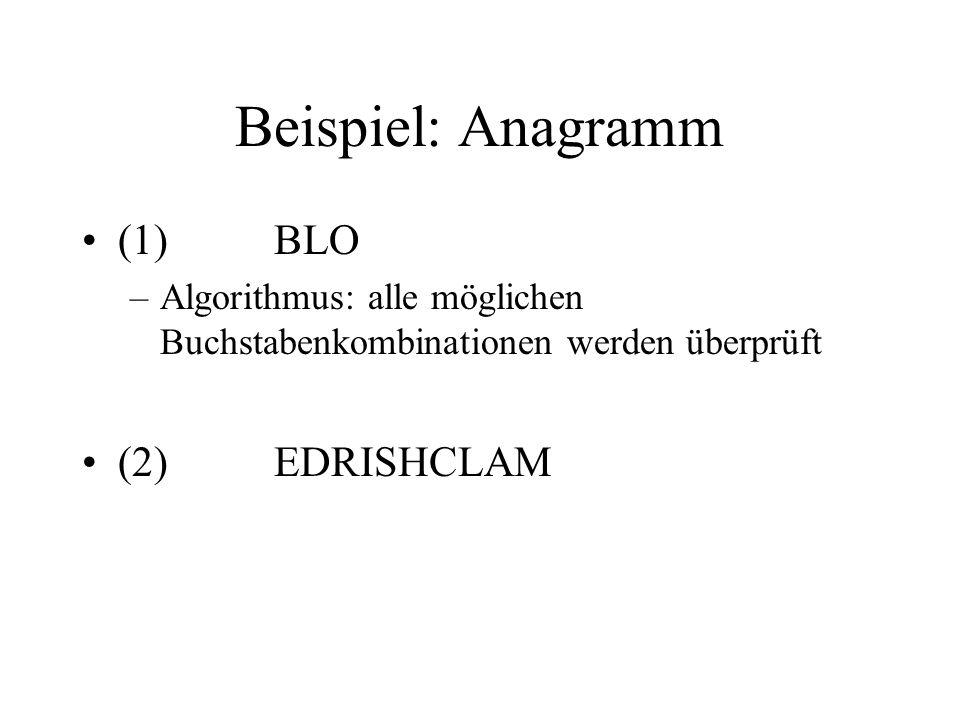 Beispiel: Anagramm (1) BLO –Algorithmus: alle möglichen Buchstabenkombinationen werden überprüft (2)EDRISHCLAM