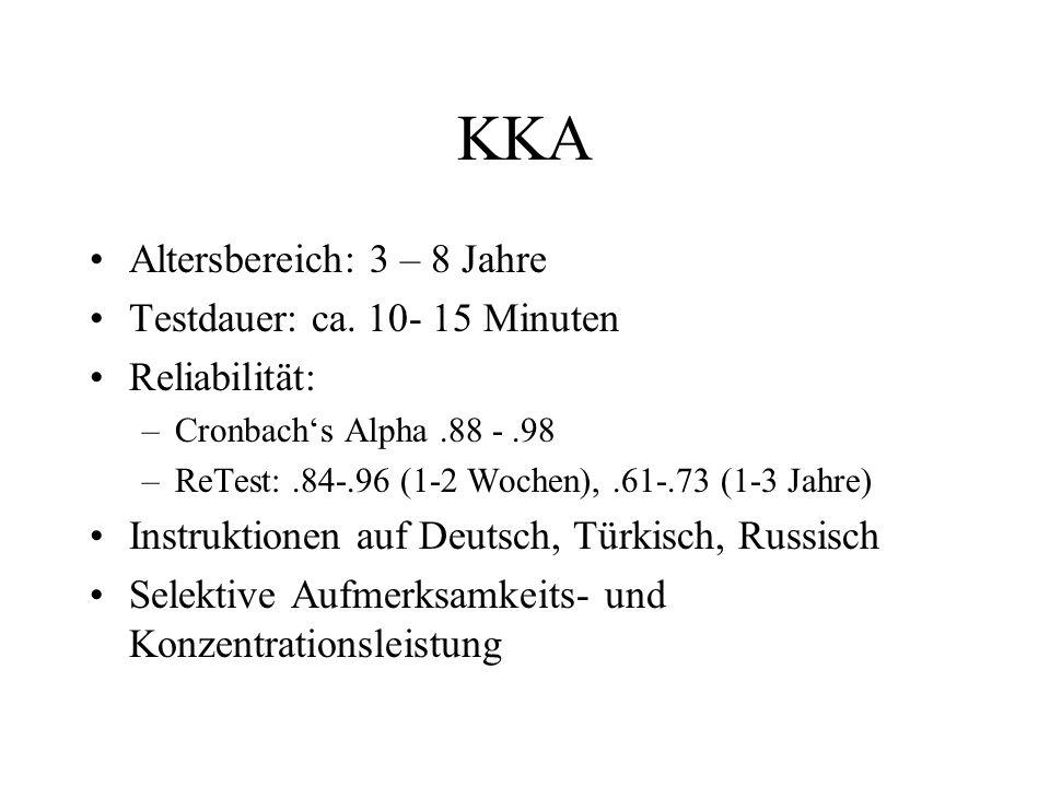 KKA Altersbereich: 3 – 8 Jahre Testdauer: ca. 10- 15 Minuten Reliabilität: –Cronbachs Alpha.88 -.98 –ReTest:.84-.96 (1-2 Wochen),.61-.73 (1-3 Jahre) I