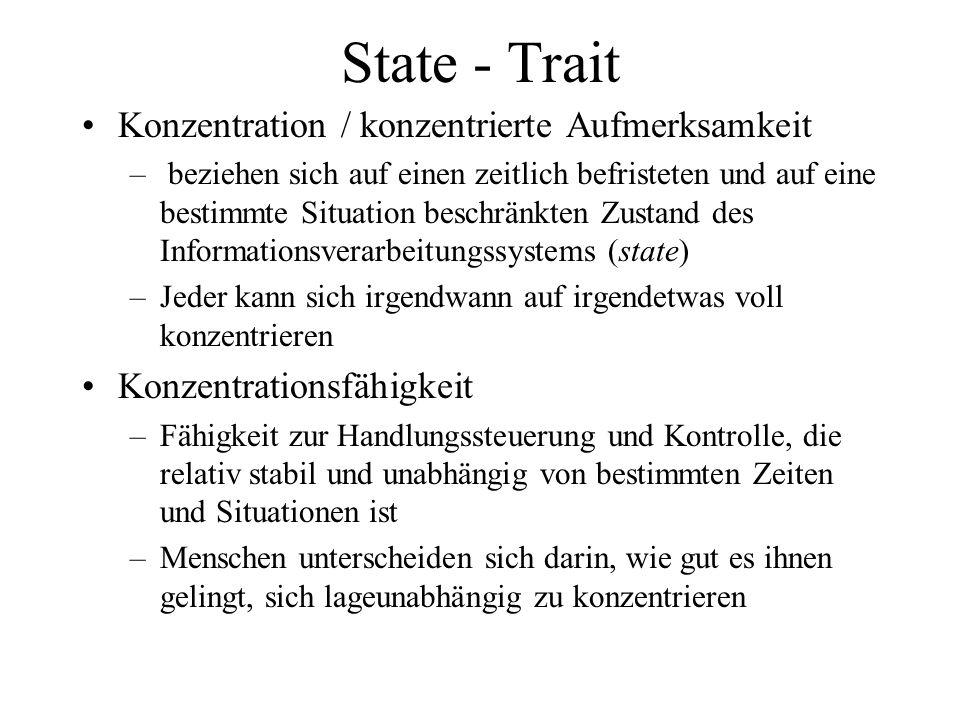 State - Trait Konzentration / konzentrierte Aufmerksamkeit – beziehen sich auf einen zeitlich befristeten und auf eine bestimmte Situation beschränkte