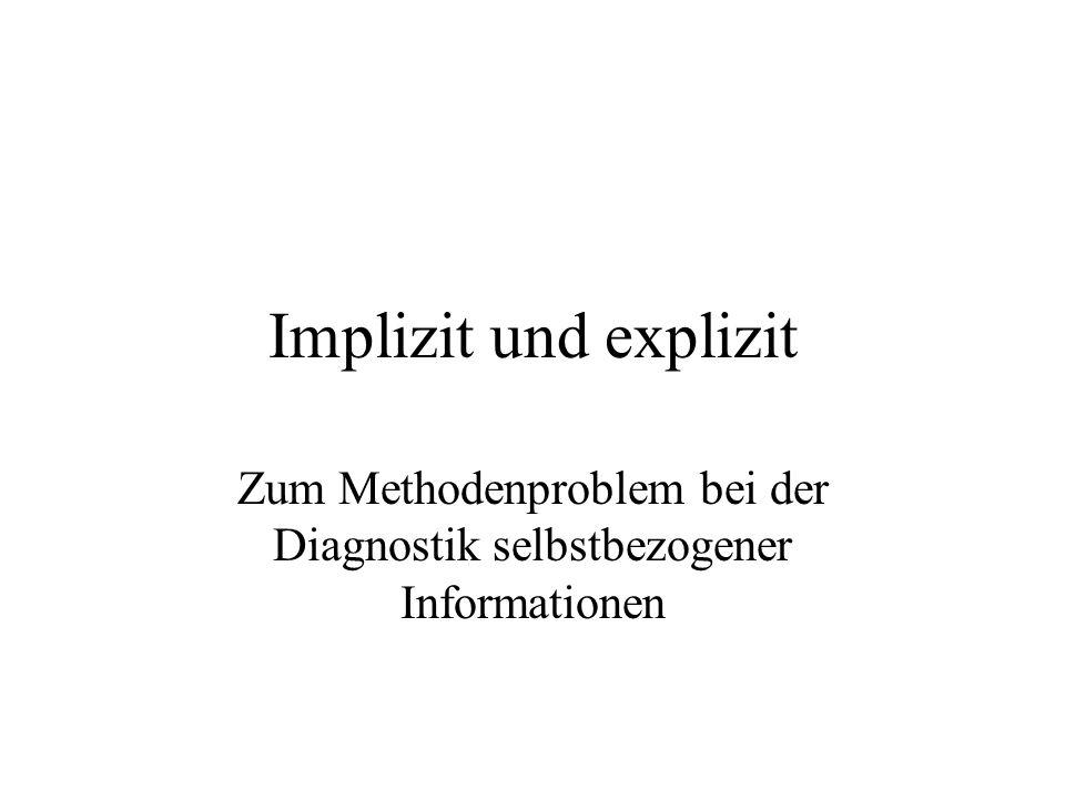 Implizit und explizit Zum Methodenproblem bei der Diagnostik selbstbezogener Informationen