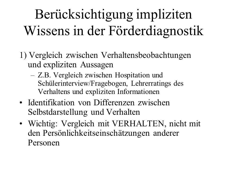 Berücksichtigung impliziten Wissens in der Förderdiagnostik 1) Vergleich zwischen Verhaltensbeobachtungen und expliziten Aussagen –Z.B. Vergleich zwis