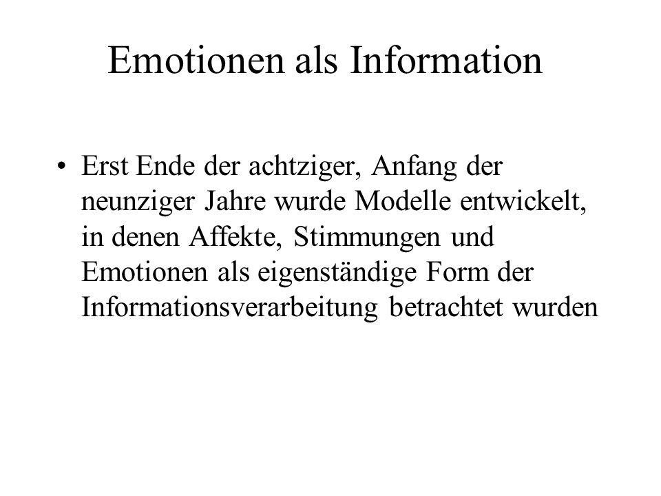 Emotionen als Information Erst Ende der achtziger, Anfang der neunziger Jahre wurde Modelle entwickelt, in denen Affekte, Stimmungen und Emotionen als