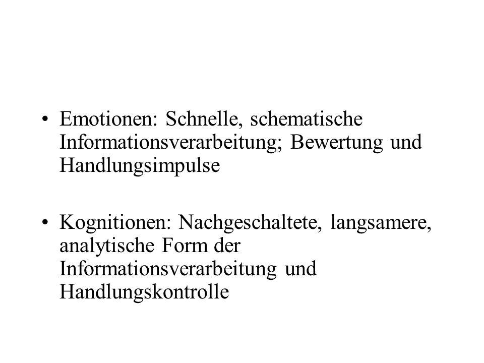 Emotionen: Schnelle, schematische Informationsverarbeitung; Bewertung und Handlungsimpulse Kognitionen: Nachgeschaltete, langsamere, analytische Form