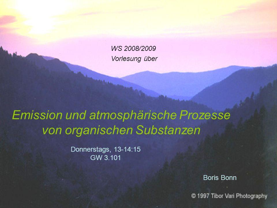 Emission und atmosphärische Prozesse von organischen Substanzen WS 2008/2009 Vorlesung über Donnerstags, 13-14:15 GW 3.101 Boris Bonn